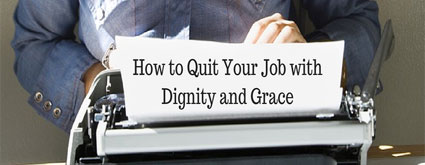 How to Quit Your Job with Dignity